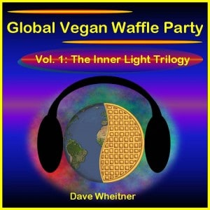 Global Vegan Waffle Party, Volume 1: The Inner Light Trilogy